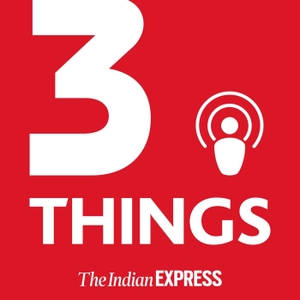 3 Things by The Indian Express