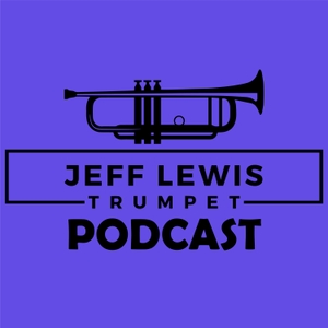 The Jeff Lewis Trumpet Podcast by Jeff Lewis: Freelance Trumpet Player and Educator