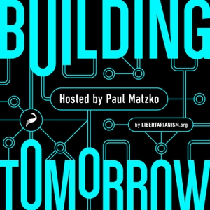 Building Tomorrow by Libertarianism.org