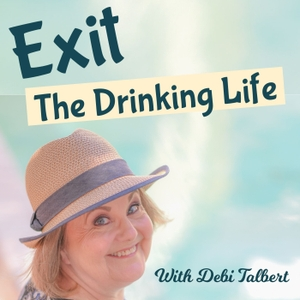 Exit The Drinking Life by Debi Talbert, Naked Mind Coach