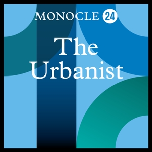 Monocle 24: The Urbanist by Monocle