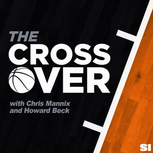 The Crossover NBA Show with Chris Mannix and Howard Beck by SI NBA