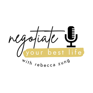 Negotiate Your Best Life Podcast with Rebecca Zung by Rebecca Zung, Esq.