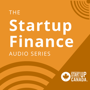 Finance Podcast - Startup Canada by Startup Canada: A Grassroots, Entrepreneur-led Movement to Bring Together, Celebrate, and Give a Voice to Canada's Entrepreneurship Community.
