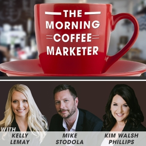 The Morning Coffee Marketer by Kim Walsh Phillips, Kelly LeMay, and Mike Stodola