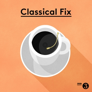 Classical Fix by BBC Radio 3