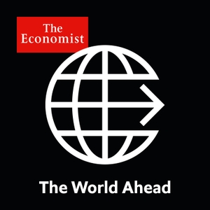 The World Ahead from Economist Radio by The Economist