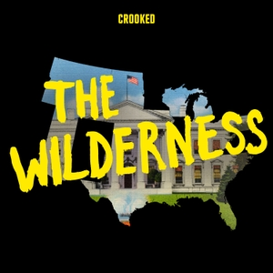 The Wilderness by Crooked Media