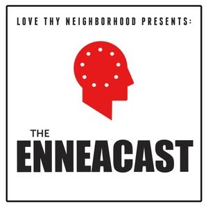 Love Thy Neighborhood presents: The EnneaCast by Love Thy Neighborhood