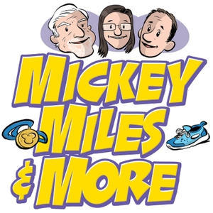 The Mickey Miles & More Podcast by Mike Scopa,  Michelle Scribner-MacLean, Chris Eliopoulos