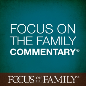 Focus on the Family Commentary by Focus on the Family