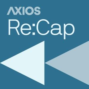 Axios Re:Cap by Axios