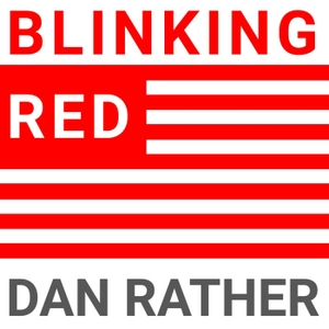 Blinking Red - The Dan Rather Podcast by Dan Rather