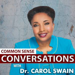 Common Sense Conversations With Dr. Carol Swain by Dr. Carol Swain
