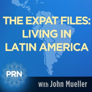 The Expat Files: Living in Latin America by Progressive Radio Network