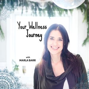 Your Wellness Journey by Marla Barr, Wellness Expert