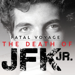 Fatal Voyage: The Death of JFK Jr. by a360 Media