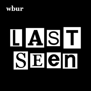 Last Seen by WBUR & The Boston Globe