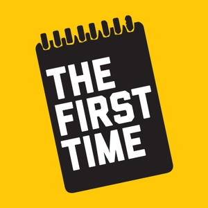 The First Time by The First Time Podcast