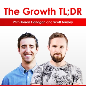 The GrowthTLDR Podcast. Weekly Conversations on Business Growth. by Kieran Flanagan and Scott Tousley
