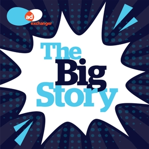 The Big Story by AdExchanger