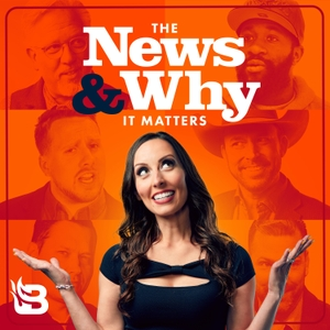 The News & Why It Matters by Blaze Podcast Network