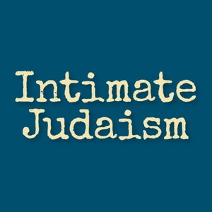 Intimate Judaism: A Jewish Approach to Intimacy, Sexuality, and Relationships Podcast