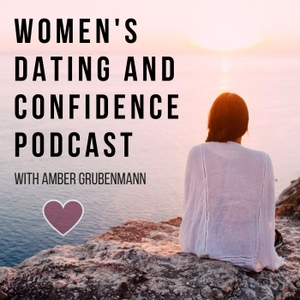Women's Dating And Confidence Podcast by Amber Grubenmann