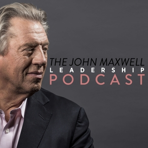 The John Maxwell Leadership Podcast Podcast