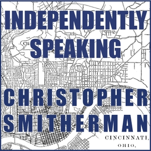 Independently Speaking by Christopher Smitherman