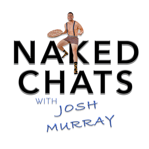 Naked Chats with Josh Murray by Josh Murray