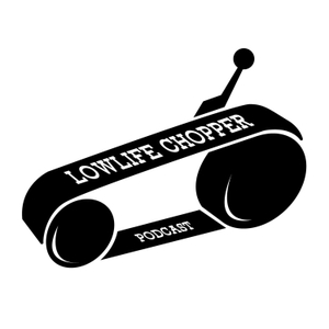 Lowlife Chopper Podcast by LOCTITE & GREASE