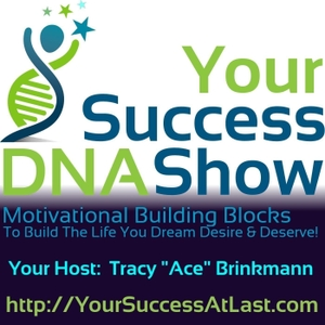 Your Success At Last DNA | Daily Motivation | Goal Setting by Tracy Brinkmann | Personal Development in the spirit of Tony Robbins, Napoleon Hill, & Zig Ziglar