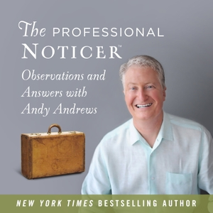 The Professional Noticer by Andy Andrews
