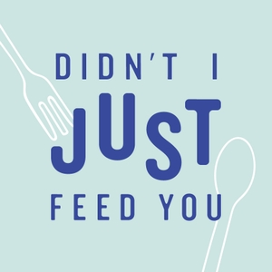 Didn't I Just Feed You by Stacie Billis and Meghan Splawn