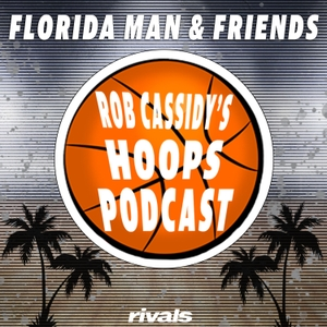 Florida Man & Friends: Rivals College Basketball Podcast by Florida Man & Friends: Rivals.com's Hoops Podcast