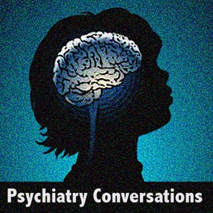 Psychiatry Conversations by James Shelly