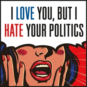 I Love You, But I Hate Your Politics by Jeanne Safer / Macmillan