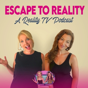 Escape to Reality: a Reality TV Podcast by Geneva & Justine