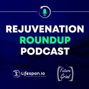 Rejuvenation Roundup Podcast by Lifespan.io