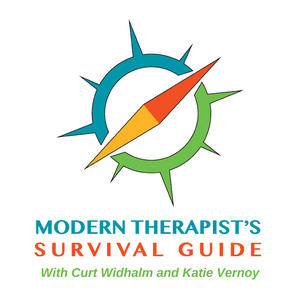 The Modern Therapist's Survival Guide with Curt Widhalm and Katie Vernoy by Curt Widhalm, LMFT and Katie Vernoy, LMFT