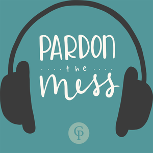 Pardon the Mess: A Christian Parenting Podcast by Christian Parenting