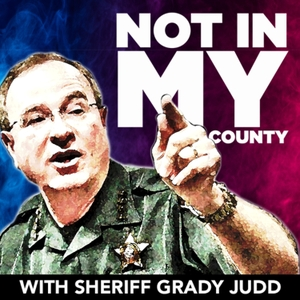 Not In My County with Sheriff Grady Judd