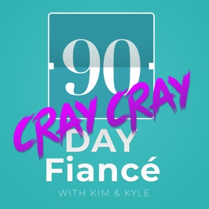 90 Day Fiance Cray Cray by Kim and Kyle