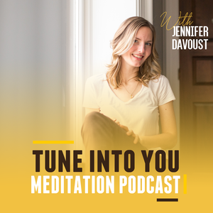Tune Into You Meditation Podcast by Jennifer Davoust
