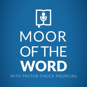 MOOR of the Word with Pastor Chuck Pourciau by Broadmoor Baptist Church