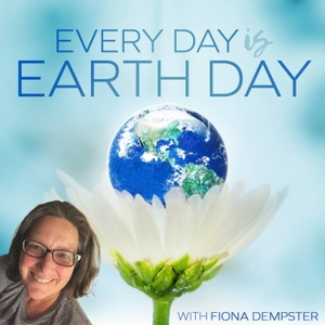 Every Day is Earth Day Podcast by Fiona Dempster