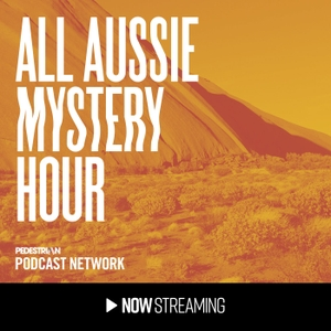 All Aussie Mystery Hour by Pedestrian Podcast Network