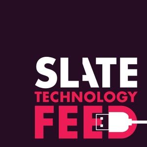 Slate Technology by Slate Podcasts