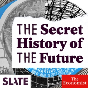 The Secret History of the Future by Slate Podcasts